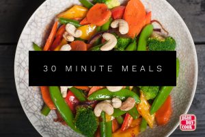 Quick meals in 30 minutes or less